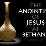 Mark 14:3-9 The Anointing at Bethany