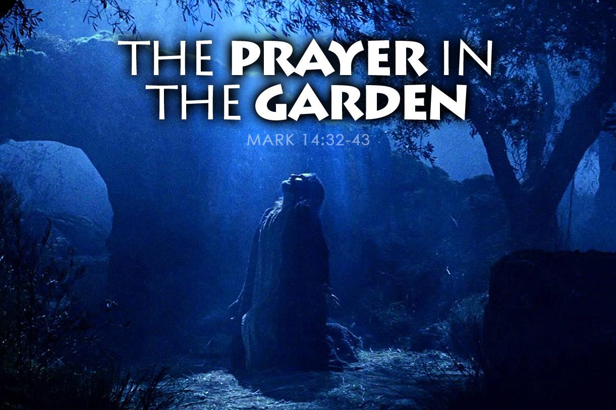 Mark 14:32-43 The Prayer in the Garden
