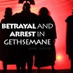 Mark 14:43-50 Betrayal and Arrest in Gethsemane