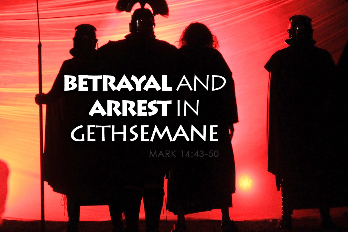 Mark 14:43-50 Betrayal and Arrest in Gethsemane