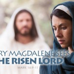 Mark 16:9-11 Mary Magdalene Sees the Risen Lord