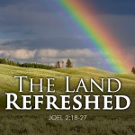 Joel 2:18-27 The Land Refreshed