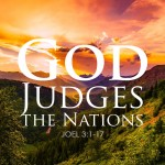 Joel 3:1-17 God Judges the Nations