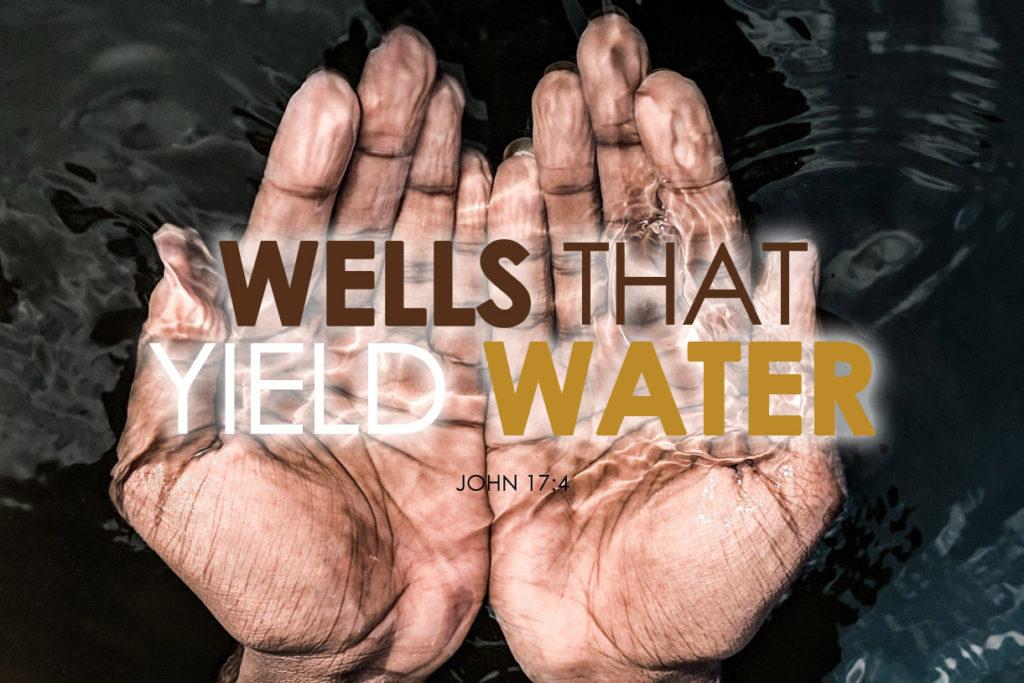 John 17:4 Wells That Yield Water