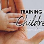 Proverbs 22:6 Training Up Children