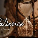 Romans 12:12 Patience
