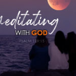 Psalm 119-15 Meditating with God